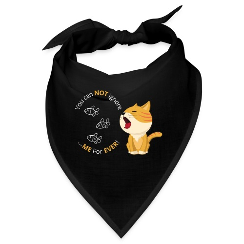 Cats - You can NOT ignore ME For EVER! - Bandana