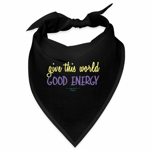 Give this world good energy - Bandana