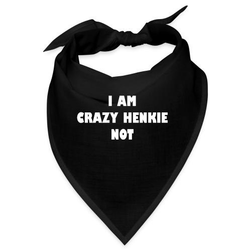 I am crazy henkie not - Bandana
