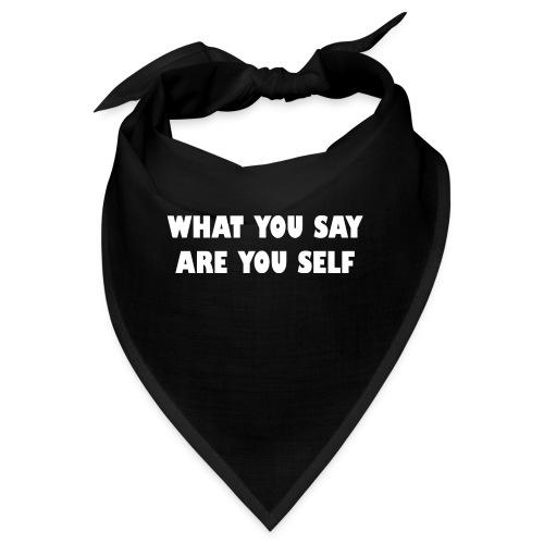 What you say are you self - Bandana