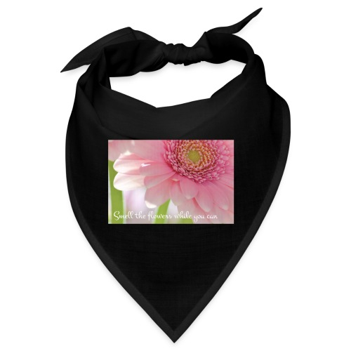 Smell the flowers while you can - Bandana