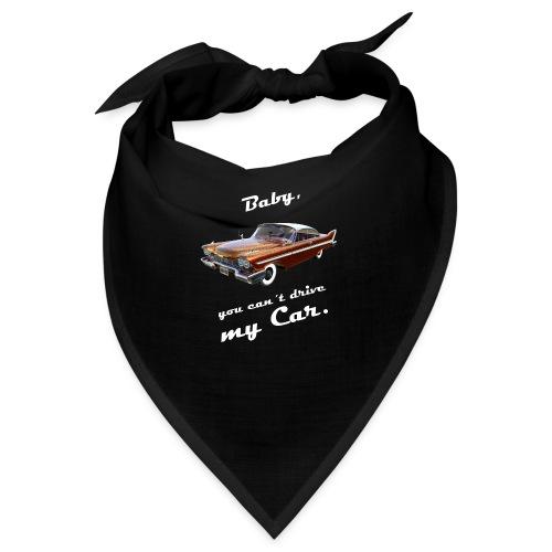 Baby, you can´t drive my Car. - Bandana