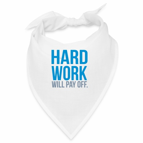 hard work will pay off - Bandana