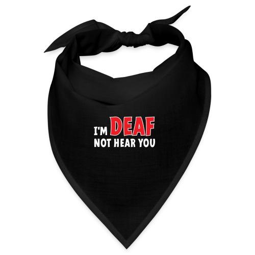 I'm deaf. Ik ben doof, ik hoor je niet. Doof. - Bandana