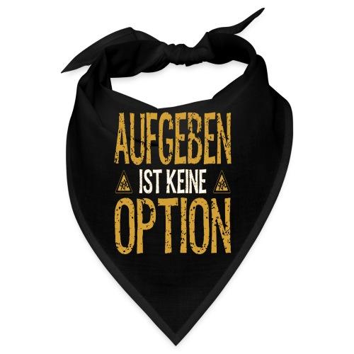 AUFGEBEN ist keine OPTION - Bandana
