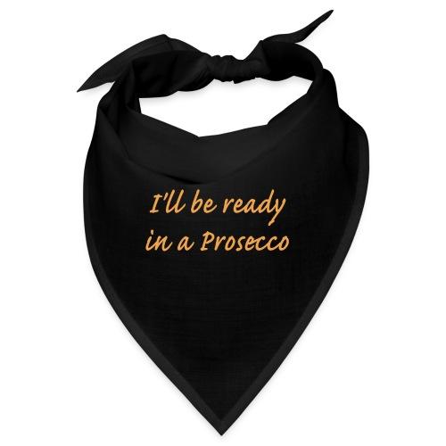 I'll be ready in a Prosecco - Snusnäsduk