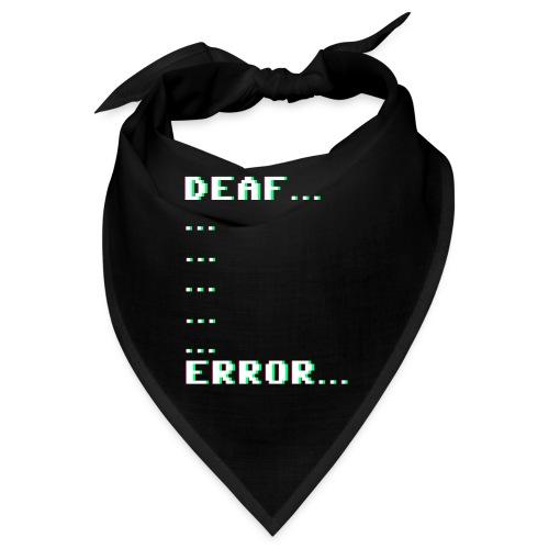 Deaf ... Error... - Bandana