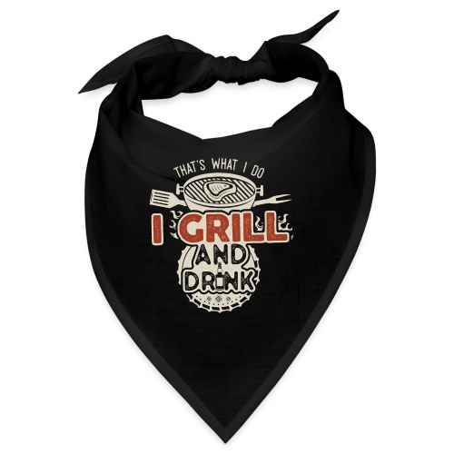 That's what I do: I Drink and Grill - Bandana