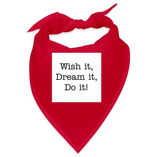 Wish it, Dream it, Do it! - Bandana
