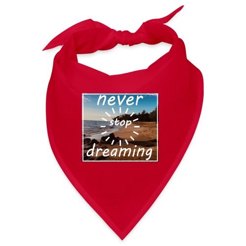 Never Stop Dreaming - Bandana