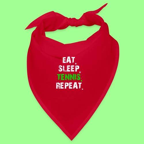 EAT, SLEEP, TENNIS, REPEAT. - Bandana