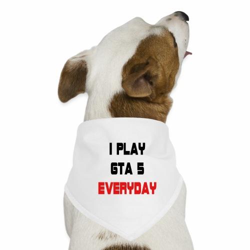 I play GTA 5 Everyday! - Honden-bandana