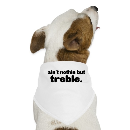 Ain't notin but treble - Dog Bandana