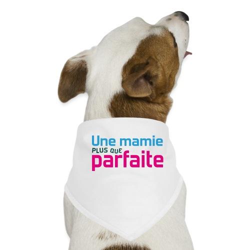 Uen mamie plus que parfaite - Bandana pour chien