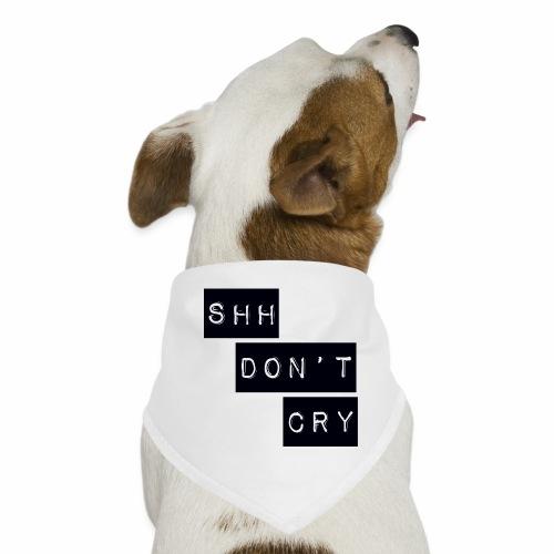 Shh dont cry - Dog Bandana