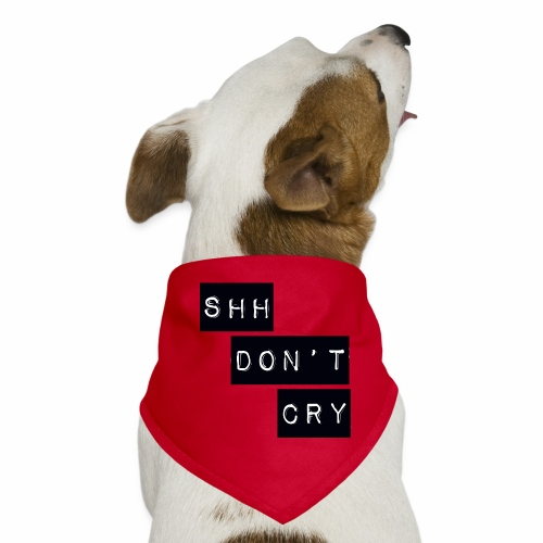 Shh dont cry - Dog Bandana