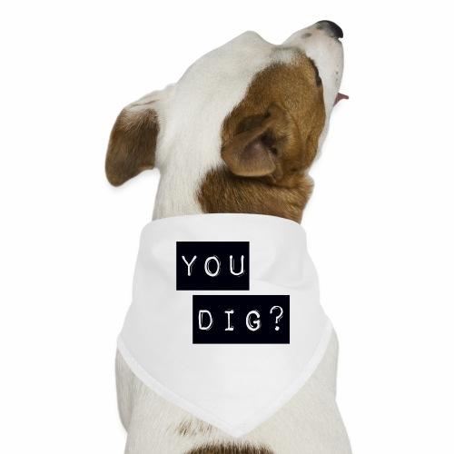 You Dig - Dog Bandana