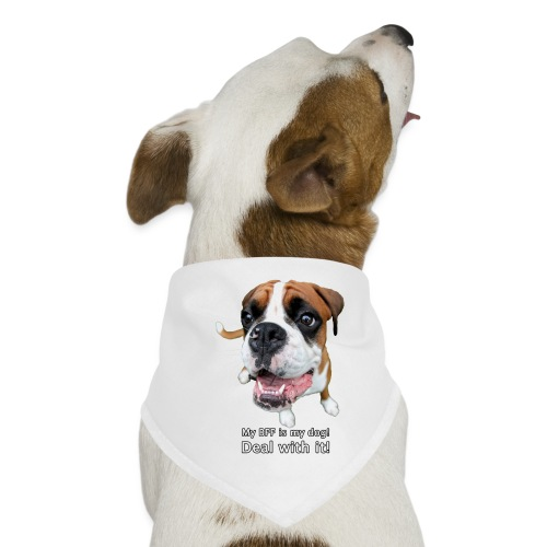 My BFF is my dog deal with it - Dog Bandana