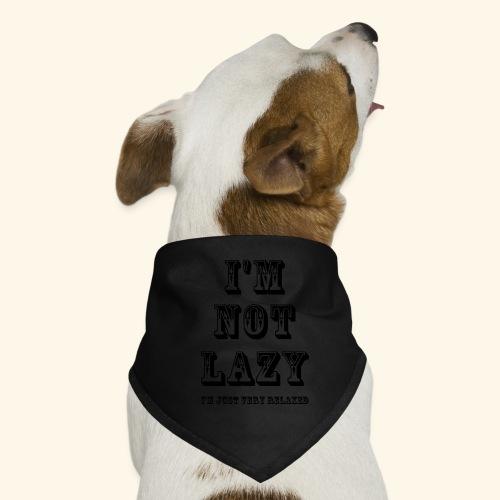 I'm not lazy, I'm just very relaxed. - Dog Bandana