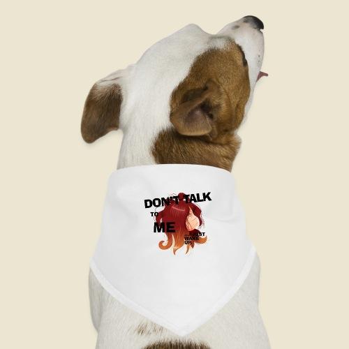 Don't talk to me... - Bandana pour chien