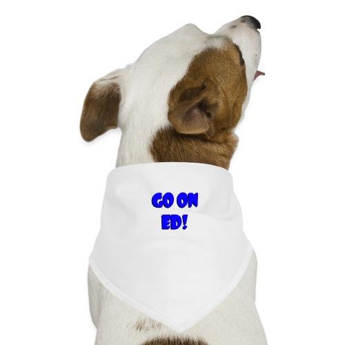 Go on Ed - Dog Bandana