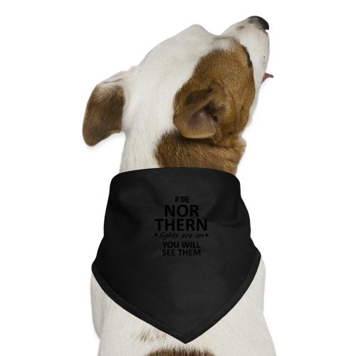 If the Nor Thern Lights are on - Pañuelo bandana para perro