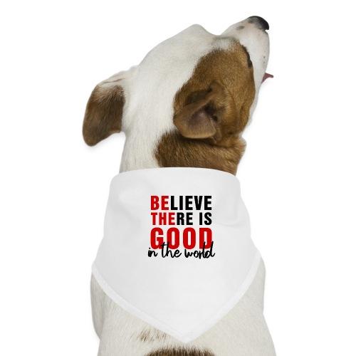 Believe there is good N - Bandana per cani