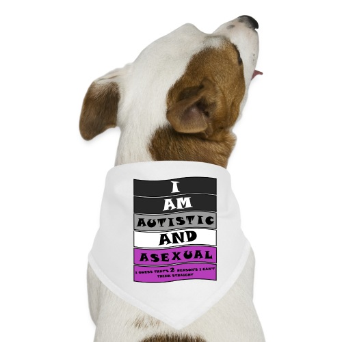 Autistic and Asexual | Funny Quote - Dog Bandana