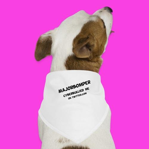 Majorbomper Cyberbullied Me On Twitter.com - Dog Bandana
