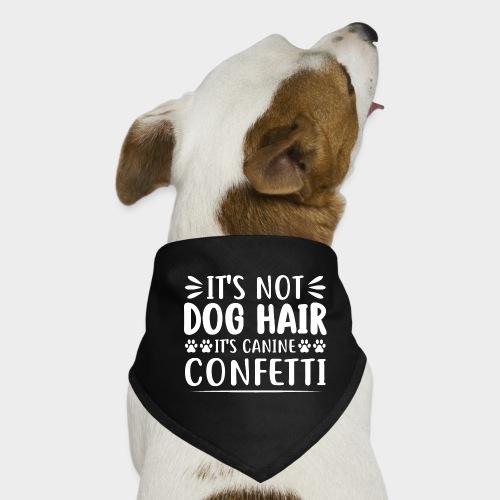 IT' NOT DOG HAIR, IT'S CANINE CONFETTI - Hunde-Bandana