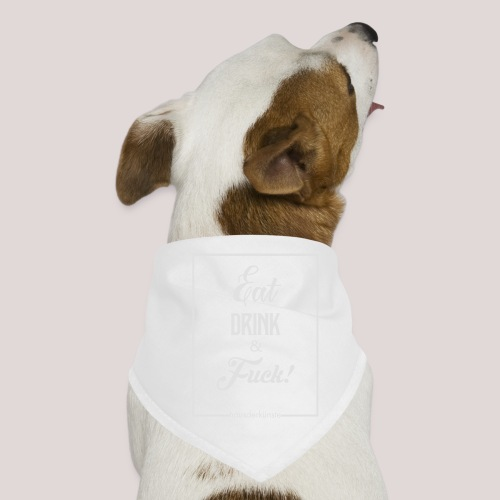 eat, drink & fuck! - Bandana per cani
