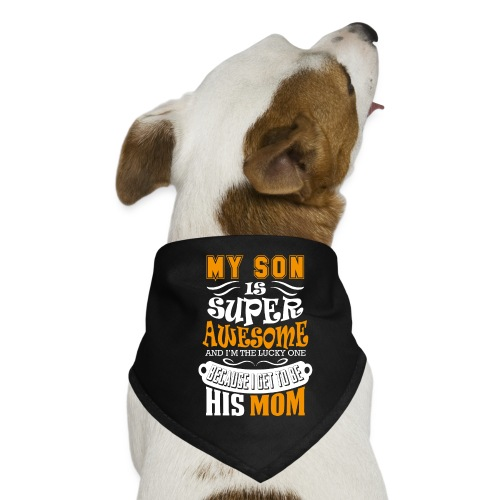 My Son Is Super Awesome His Mom - Dog Bandana