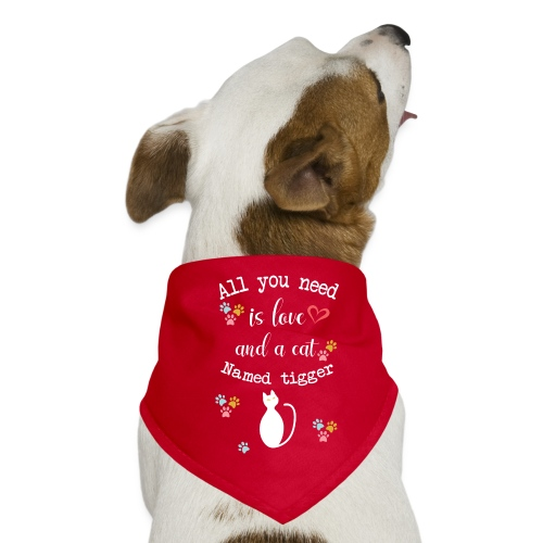 All you need is love and a cat named tigger - Bandana pour chien