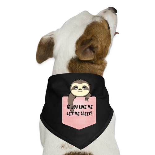 If You Love Me Let Me Sleep - Bandana pour chien