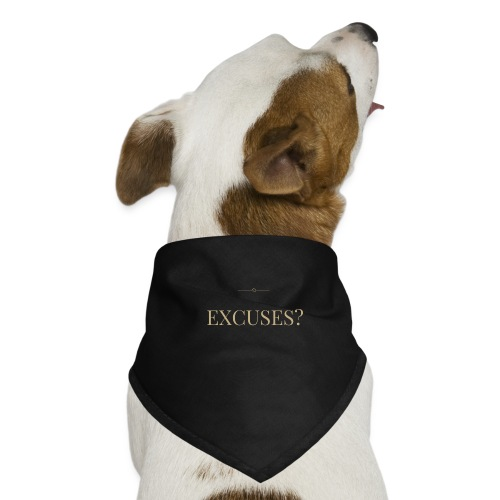 EXCUSES? Motivational T Shirt - Dog Bandana