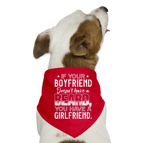 IF YOUR BOYFRIEND DOESN'T HAVE A BEARD GIRLFRIEND - Hunde-Bandana