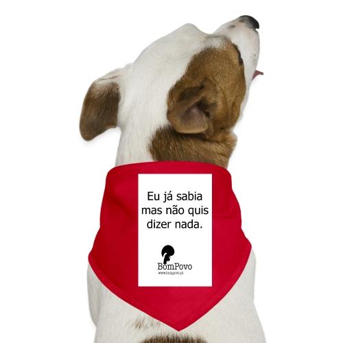 eujasabiamasnaoquisdizernada - Dog Bandana