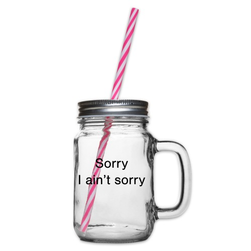 Sorry, I ain't sorry - Glass jar with handle and screw cap