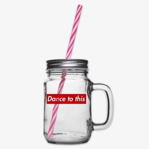 Dance to this - Henkelglas mit Schraubdeckel