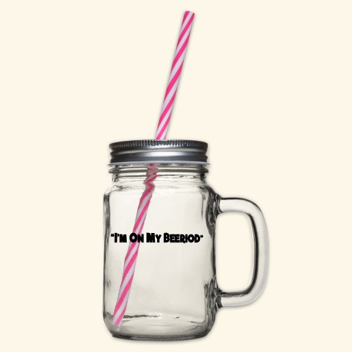 IM ON MY BEERIOD - Glass jar with handle and screw cap