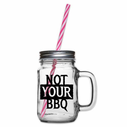 NOT YOUR BBQ BARBECUE - Coole Statement Geschenk - Henkelglas mit Schraubdeckel