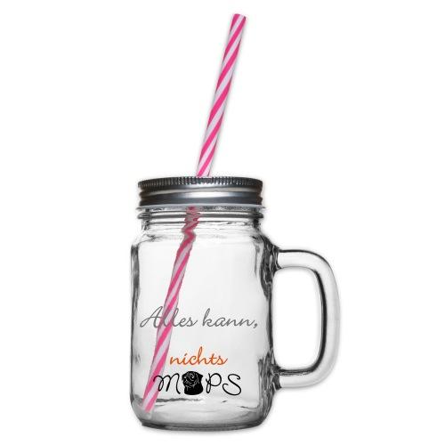 Alles kann nichts Mops - nichts muss - Henkelglas mit Schraubdeckel