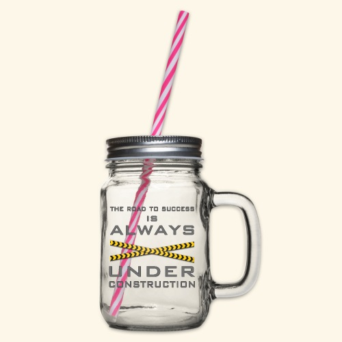 The road to success is always under construction - Glass jar with handle and screw cap