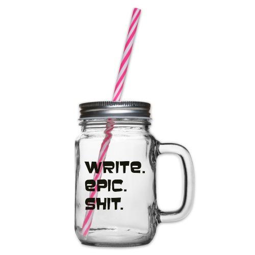 Write epic shit! Motivationsspruch für Autoren - Henkelglas mit Schraubdeckel