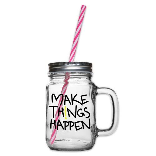 Make Things Happen - Henkelglas mit Schraubdeckel