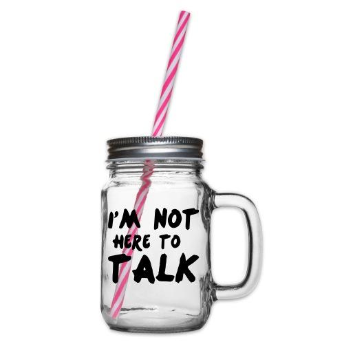 Im Not Here To Talk - Henkelglas mit Schraubdeckel