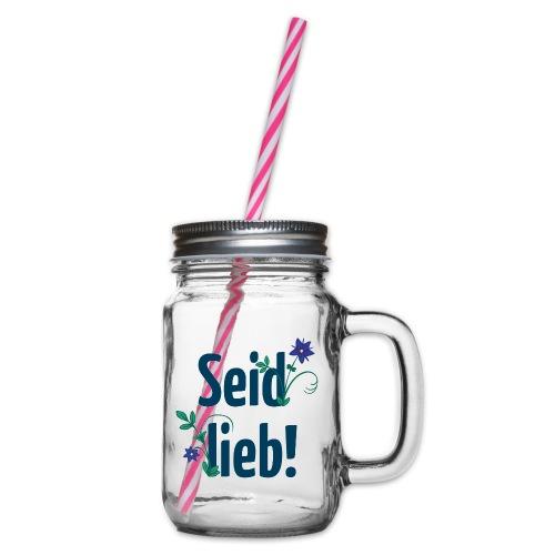 Seid lieb! - Henkelglas mit Schraubdeckel