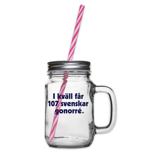 I kväll får 107 svenskar gonorré - Glas med handtag och skruvlock