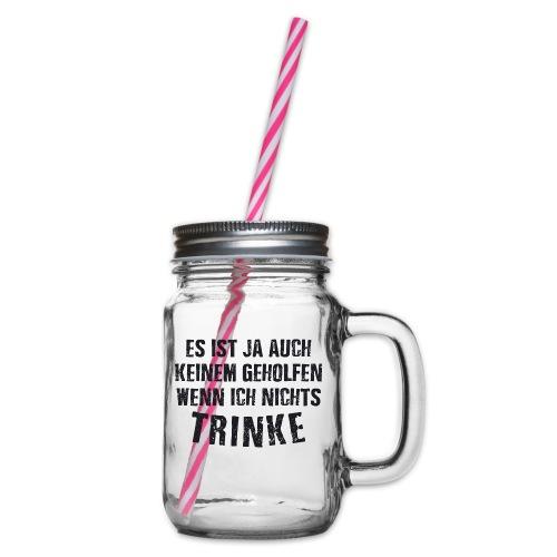 Es ist auch keinem geholfen wenn ich nichts TRINKE - Henkelglas mit Schraubdeckel