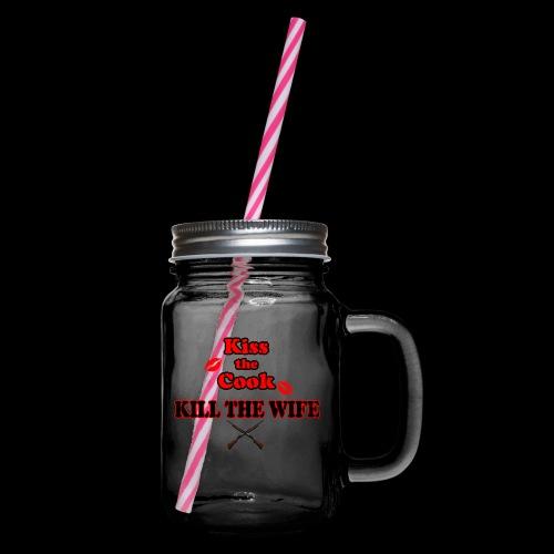 Kiss the Cook, kill the Wife - Henkelglas mit Schraubdeckel